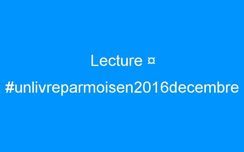 Lecture ¤ #unlivreparmoisen2016decembre