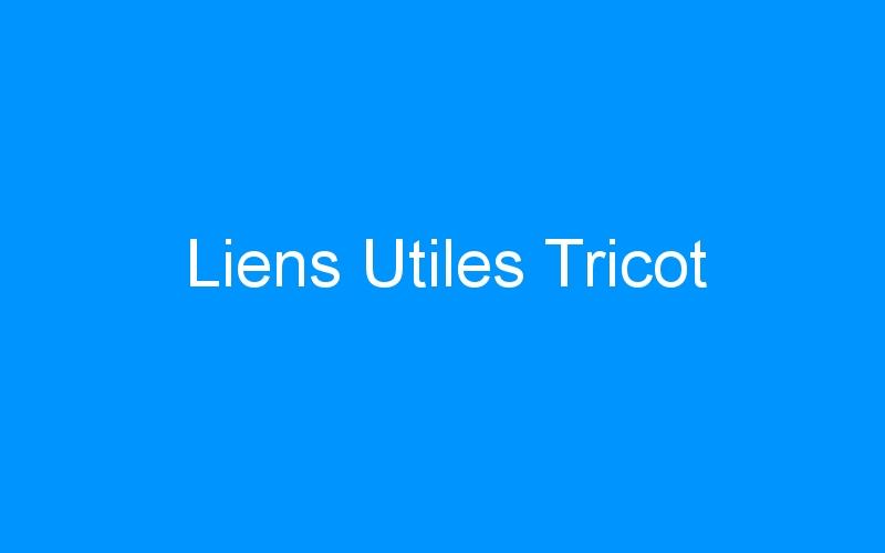 Liens Utiles Tricot