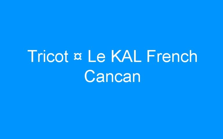 Tricot ¤ Le KAL French Cancan
