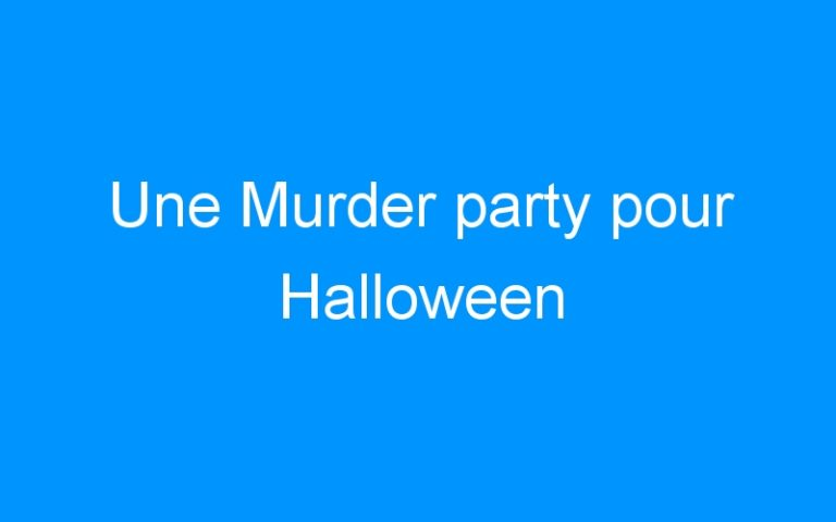 Une Murder party pour Halloween