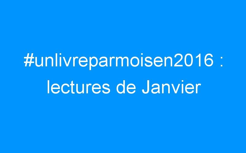 #unlivreparmoisen2016 : lectures de Janvier